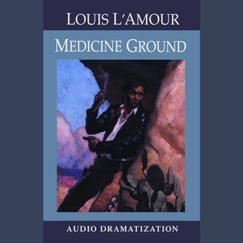 Medicine Ground audiobook by Louis L'Amour