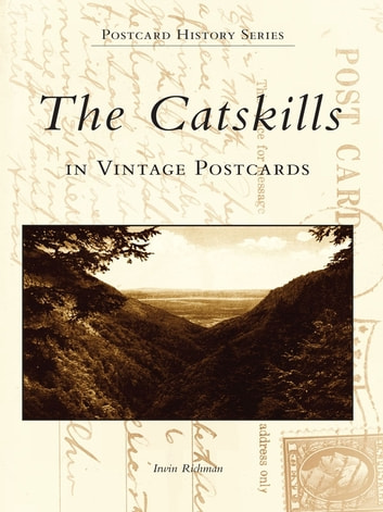 The Catskills in Vintage Postcards ebook by Irwin Richman