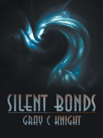 Silent Bonds ebook by Gray C. Knight