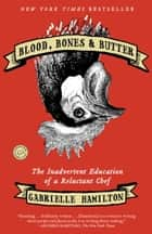 Blood, Bones & Butter - The Inadvertent Education of a Reluctant Chef ebook by Gabrielle Hamilton