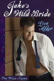 Jake's Wild Bride - Sexy Contemporary Romance ebook by Lisa Alder