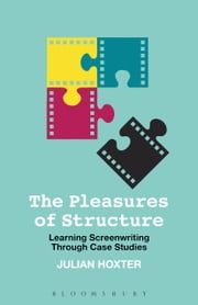 The Pleasures of Structure - Learning Screenwriting Through Case Studies ebook by Julian Hoxter