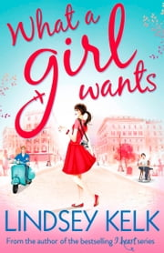 What a Girl Wants (Tess Brookes Series, Book 2) ebook by Lindsey Kelk