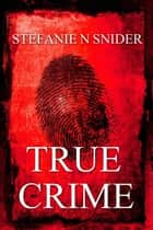 True Crime Ebook di Stefanie N Snider