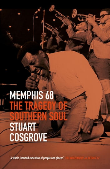 Memphis 68 - The Tragedy of Southern Soul ebook by Stuart Cosgrove