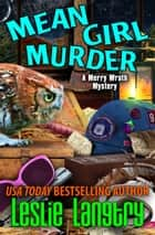 Mean Girl Murder ebook by Leslie Langtry