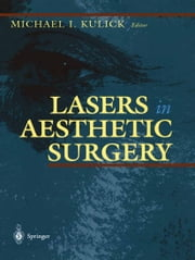 Lasers in Aesthetic Surgery ebook by Michael I. Kulick