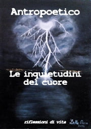 Le inquietudini del cuore ebook by Antropoetico