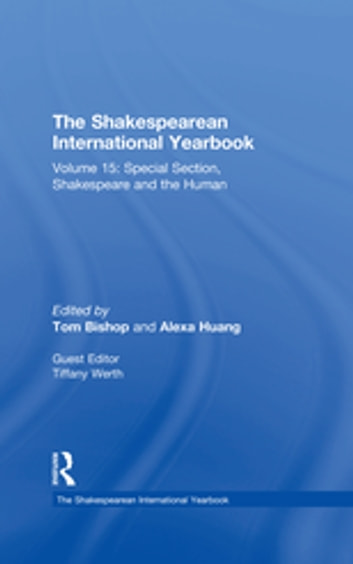 The Shakespearean International Yearbook - Volume 15: Special Section, Shakespeare and the Human ebook by
