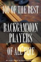 100 of the Best Backgammon Players of All Time ebook by alex trostanetskiy