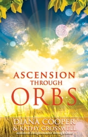 Ascension Through Orbs ebook by Diana Cooper,Kathy Crosswell