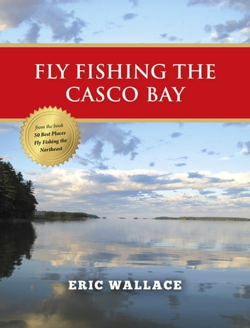 Fly Fishing the Casco Bay ebook by Eric Wallace