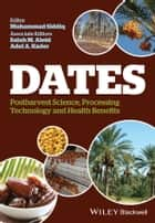Dates - Postharvest Science, Processing Technology and Health Benefits ebook by Muhammad Siddiq, Salah M. Aleid, Adel A. Kader