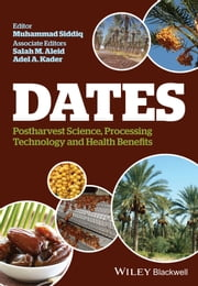 Dates - Postharvest Science, Processing Technology and Health Benefits ebook by Muhammad Siddiq,Salah M. Aleid,Adel A. Kader
