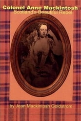 Colonel Anne Mackintosh - Scotland's 'Beautiful Rebel' ebook by Jean Mackintosh Goldstrom