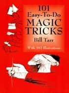 101 Easy-to-Do Magic Tricks ebook by Bill Tarr