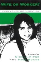 Wife or Worker? - Asian Women and Migration ebook by Nicola Piper, Mina Roces