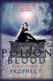 Poison Blood, Book 3: Prophecy - A Paranormal Urban Fantasy Novel ebook by Neha Yazmin