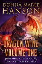 Dragon Wine Volume One - Dragon Wine Series Box Set ebook by Donna Maree Hanson