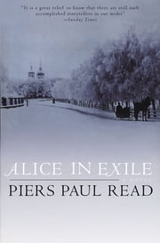 Alice in Exile - A Novel ebook by Piers Paul Read