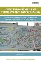 Civic Engagement in Food System Governance ebook by Alan R. Hunt
