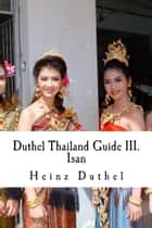 Duthel Thailand Guide III. - Isan - 10th. Edition 2002 - 2013 ebook by Heinz Duthel