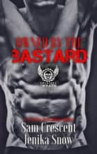 Owned by the Bastard (The Soldiers of Wrath MC, 1) - The Soldiers of Wrath MC ebook by Jenika Snow, Sam Crescent