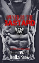 Owned by the Bastard (The Soldiers of Wrath MC, 1) - The Soldiers of Wrath MC ebook by Jenika Snow,Sam Crescent