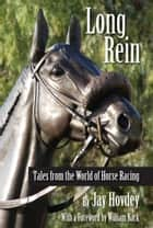 Long Rein: Tales from the World of Horse Racing ebook by Jay Hovdey