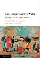 The Human Right to Water - Theory, Practice and Prospects ebook by Malcolm Langford, Anna F. S. Russell
