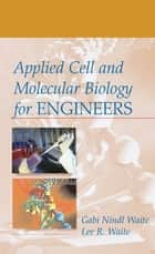 Applied Cell and Molecular Biology for Engineers ebook by Gabi Nindl Waite,Lee Waite