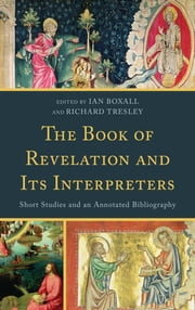 The Book of Revelation and Its Interpreters - Short Studies and an Annotated Bibliography ebook by Ian Boxall,Richard Tresley