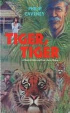 Tiger, Tiger - A Novel of Honor and Rivalry Set in Malaya ebook by Philip Caveney