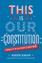 This Is Our Constitution - What It Is and Why It Matters ebook by Khizr Khan