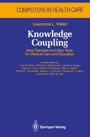 Knowledge Coupling - New Premises and New Tools for Medical Care and Education ebook by Lawrence L. Weed,L.M. Abbey,K.A. Bartholomew,C.S. Burger,H.D. Cross,R.Y. Hertzberg,P.D. Nelson,R.G. Rockefeller,S.C. Schimpff,C.C. Weed,Lawrence Weed,W.K. Yee