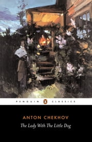The Lady with the Little Dog and Other Stories, 1896-1904 ebook by Anton Chekhov, Ronald Wilks