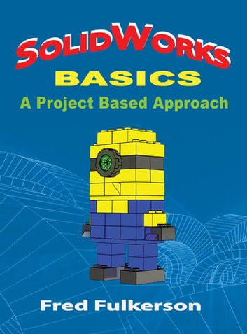 SolidWorks Basics - A Project Based Approach eBook by Fred Fulkerson