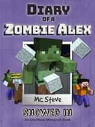 Diary of a Minecraft Zombie Alex Book 3 - Snowed In (Unofficial Minecraft Series) ebook by MC Steve
