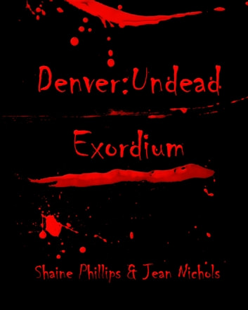 Denver:Undead: Exordium ebook by Shaine Phillips and Jean Nichols