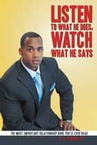 Listen to what he does, Watch what he says ebook by A. H. Carlisle III