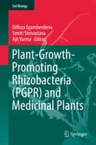 Plant-Growth-Promoting Rhizobacteria (PGPR) and Medicinal Plants ebook by Dilfuza Egamberdieva, Smriti Shrivastava, Ajit Varma