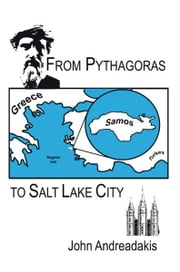 From Pythagoras to Salt Lake City ebook by John Andreadakis