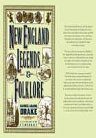 New England Legends and Folklore ebook by Samuel Adams Drake