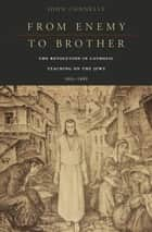 From Enemy to Brother ebook by John Connelly