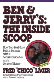 Ben & Jerry's: The Inside Scoop - How Two Real Guys Built a Business with a Social Conscience and a Sense of Humor ebook by Fred Lager