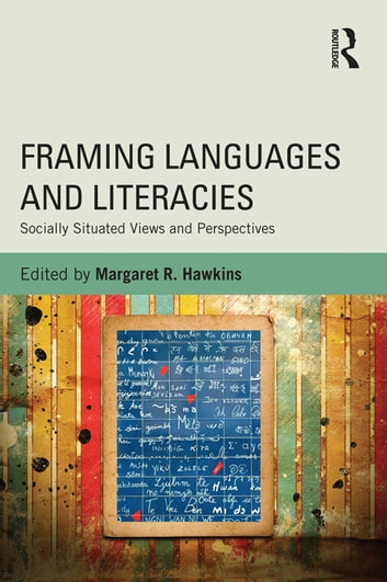 Framing Languages and Literacies - Socially Situated Views and Perspectives eBook by