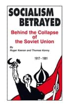 Socialism Betrayed - Behind the Collapse of the Soviet Union ebook by Roger Keeran, Thomas Kenny