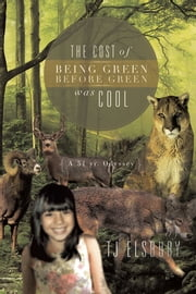 The Cost of Being Green Before Green was Cool - A 51 yr. Odyssey ebook by TJ Elsbury