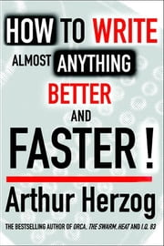 How to Write almost Anything Better and Faster ebook by Arthur Herzog