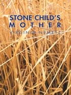Stone Child's Mother ebook by Virginia Nemetz